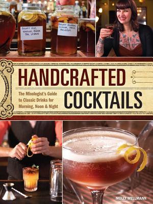 Handcrafted Cocktails By Wellman, Molly